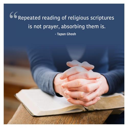 Repeated reading of religious scriptures is not prayer, absorbing them is.