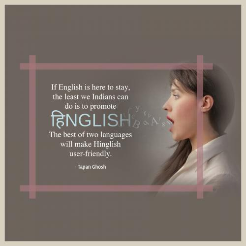 If English is here to stay, the least we Indians can do is to promote Hinglish. The best of two languages will make Hinglish user-friendly.