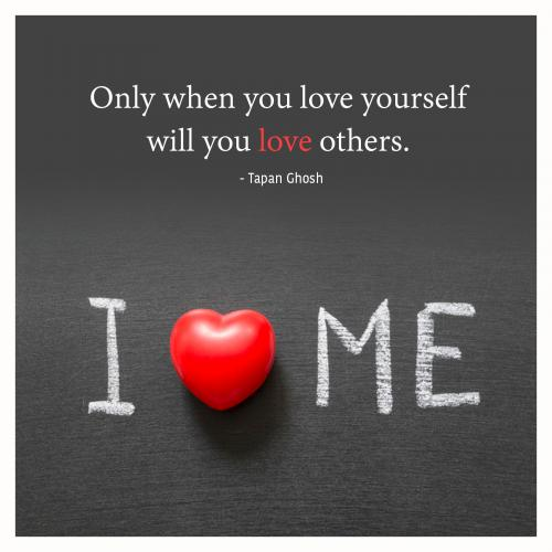 Only when you love yourself will you love others.