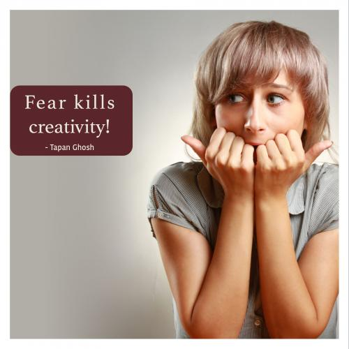 Fear kills creativity!
