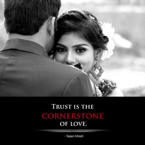 Trust is the cornerstone of love.