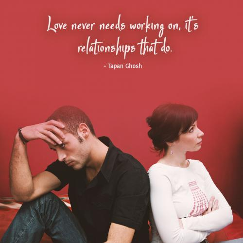 Love never needs working on, it's relationships that do.