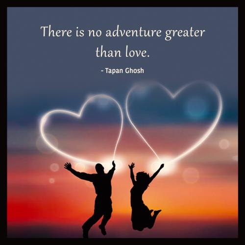 There is no adventure greater than love.