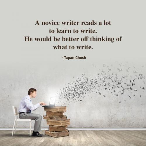 A novice writer reads a lot to learn to write. He would be better off thinking of what to write.