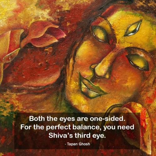 Both the eyes are one-sided. For the perfect balance, you need Shivas third eye.