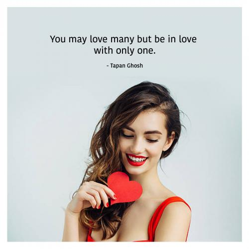 You may love many but be in love with only one.