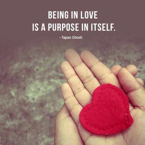 Being in love is a purpose in itself.