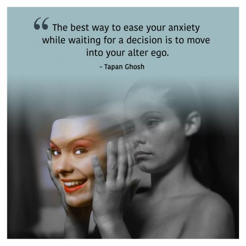 The best way to ease your anxiety while waiting for a decision is to move into your alter ego.