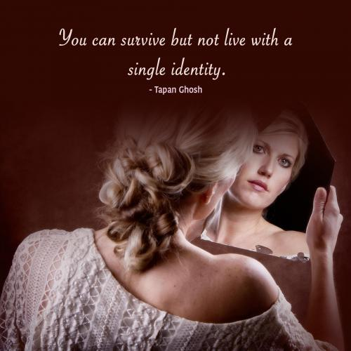 You can survive but not live with a single identity.