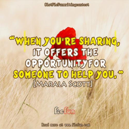 When youre sharing, it offers the opportunity for someone to help you.