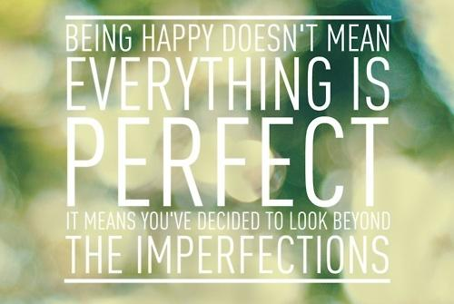 Quotes About Being Spiteful: Being Happy Doesn't Mean Everything's Perfect, It Means
