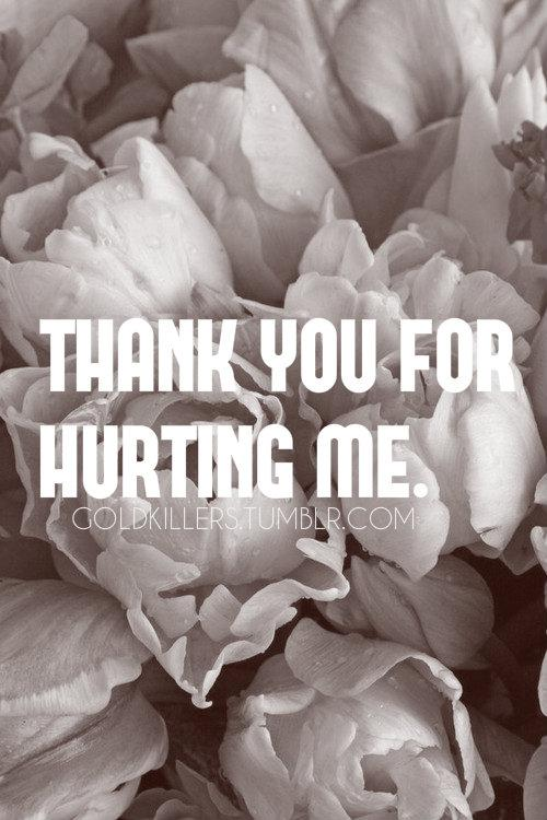 You Hurt Me Quotes Quotations Sayings 2020