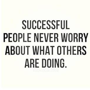 Succesful people never worry about what others are doing