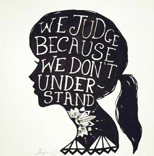We Fear What We Don T Understand Quote: We Judge Because We Don't Understand