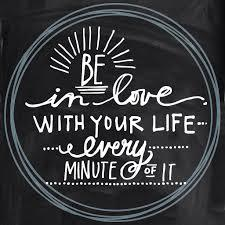 Be in love of your life... every minute of it.