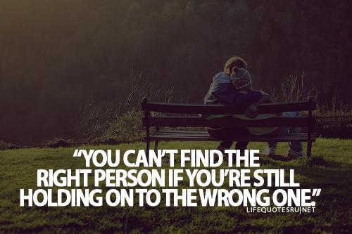 You Can't Find The Right Person If You're Still Holding On