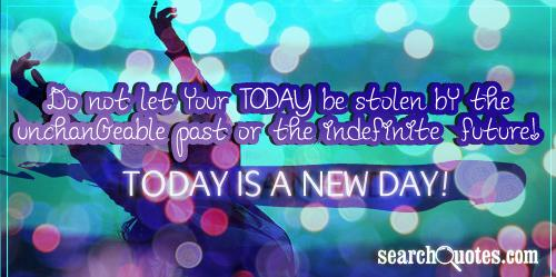 Each Day Is A New Day To Live Your Life To The Fullest