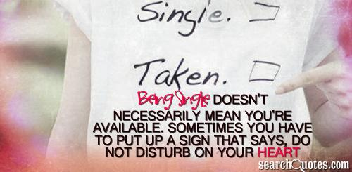 Being single doesn't necessarily mean you're available. Sometimes you have to put up a sign that says, Do Not Disturb on your heart.