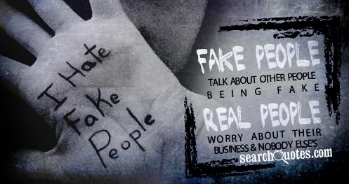 Fake people talk about other people being Fake. Real people worry about their business and nobody else's.