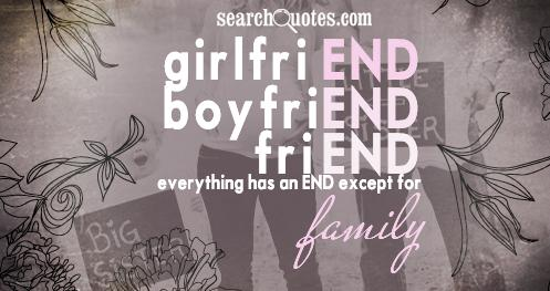 GirlfriEND, boyfriEND, friEND, everything has an END except for famILY.