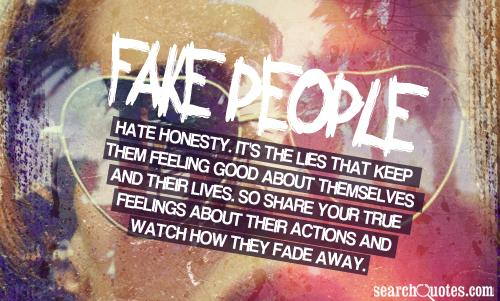 Fake people hate honesty. It's the lies that keep them feeling good about themselves and their lives. So share your true feelings about their actions and watch how they fade away.