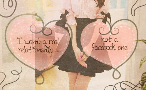 I want a real relationship; not a facebook one