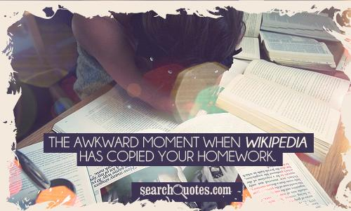 The awkward moment when wikipedia has copied your homework.
