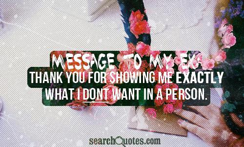 Message to my ex: thank you for showing me exactly what I dont want in a person.
