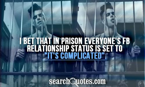 I bet that in prison everyone's FB relationship status is set to