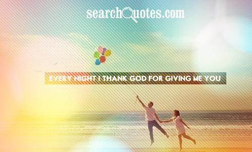 Every night I thank God for giving me you.