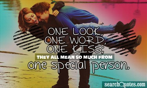 One look, one word, one kiss; they all mean so much from one special person.