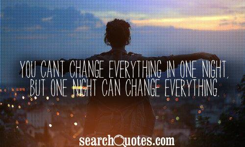 You cant change everything in one night, but one night can change everything.