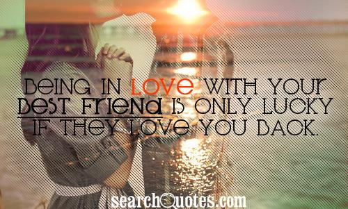 Being in love with your best friend is only lucky if they love you back.