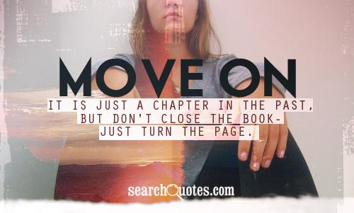 moving forward, moving on, past, inspirational, encouragement, letting go Quotes