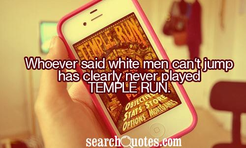 Whoever said white men can't jump has clearly never played Temple Run.