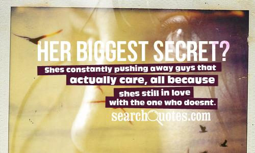Her biggest secret? Shes constantly pushing away guys that actually care, all because shes still in love with the one who doesnt.
