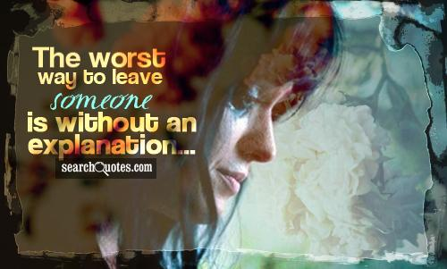The worst way to leave someone is without an explanation...
