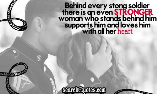 Behind every strong soldier, there is an even stronger woman who stands behind him, supports him, and loves him with all her heart.
