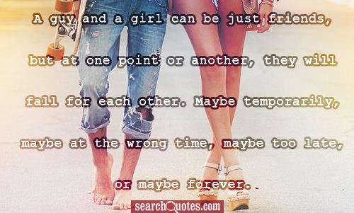 Quotes About Best Guy And Girl Friends A guy and a girl can be justQuimaneorie