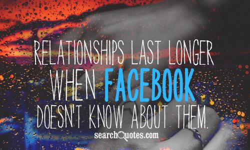 Relationships last longer when facebook doesn't know about them.