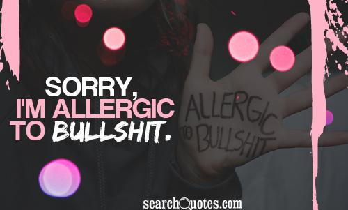 Sorry, I'm allergic to bullshit.
