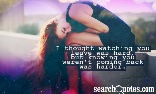 I thought watching you leave was hard, but knowing you weren't coming back was harder.