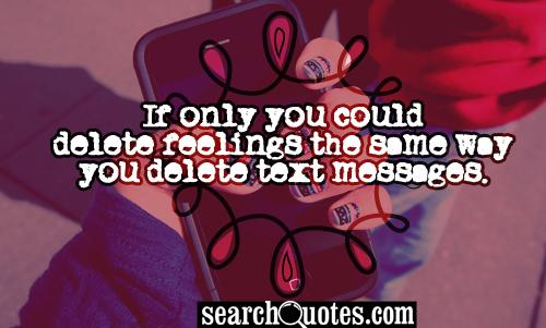 If only you could delete feelings the same way you delete text messages.