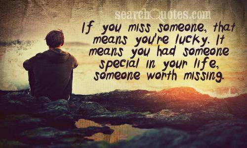 If You Miss Someone It Means That You're Lucky Quotes