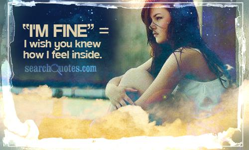 'I'm fine' = I wish you knew how I feel inside.