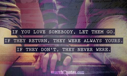If You Love Somebody, Let Them Go. If They Return, They
