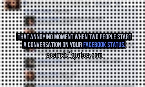 That annoying moment when two people start a conversation on YOUR facebook status.