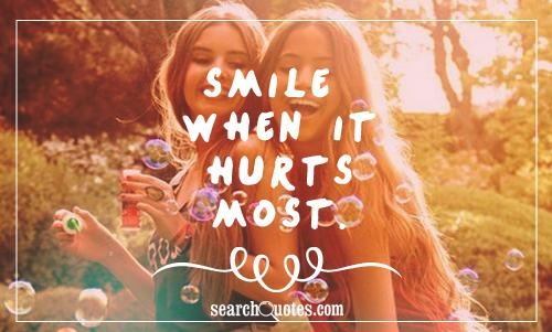Smile when it hurts most.