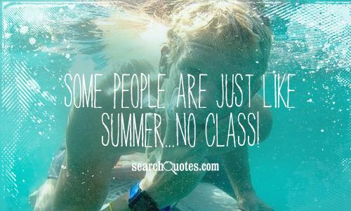 Some people are just like summer...NO CLASS!