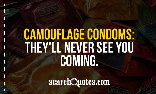 Camouflage condoms: They'll never see you coming.